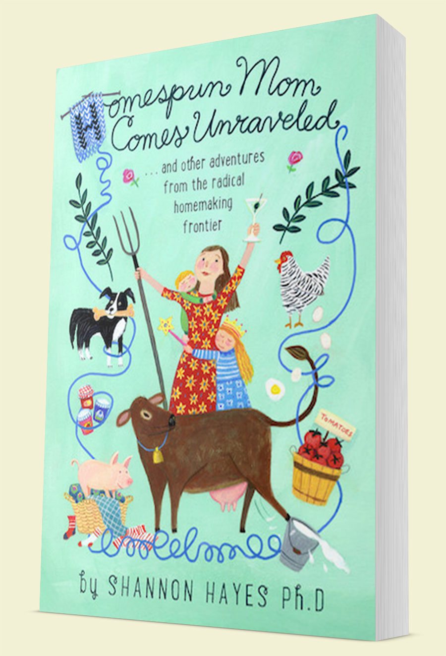 Homespun Mom Comes Unraveled by Shannon Hayes